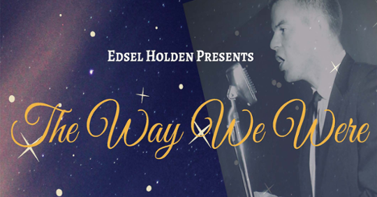 "Edsel Holden Presents: ""The Way We Were"""
